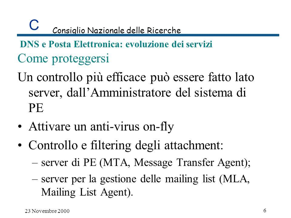 C Consiglio Nazionale delle Ricerche DNS e Posta Elettronica: evoluzione dei servizi 23 Novembre 2000 7 Dove fare i controlli MLA si appoggia su un MTA per le funzionalità di invio/recezione msg Un controllo a livello di MTA sarebbe auspicabile (risolvi il problema a livello inferiore)