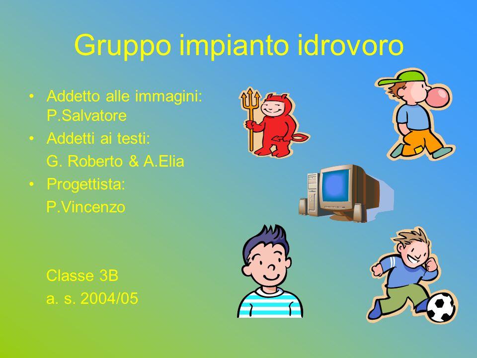 Gruppo impianto idrovoro Addetto alle immagini: P.Salvatore Addetti ai testi: G. Roberto & A.Elia Progettista: P.Vincenzo Classe 3B a. s. 2004/05