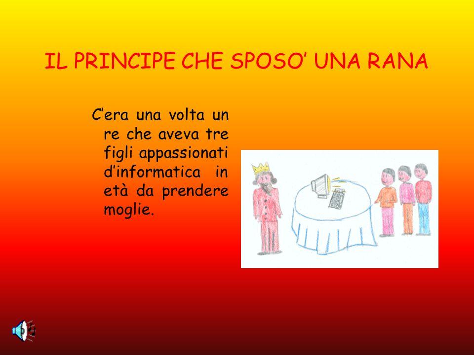 IL PRINCIPE CHE SPOSO UNA RANA Cera una volta un re che aveva tre figli appassionati dinformatica in età da prendere moglie.