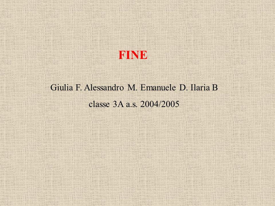 FINE Giulia F. Alessandro M. Emanuele D. Ilaria B classe 3A a.s. 2004/2005