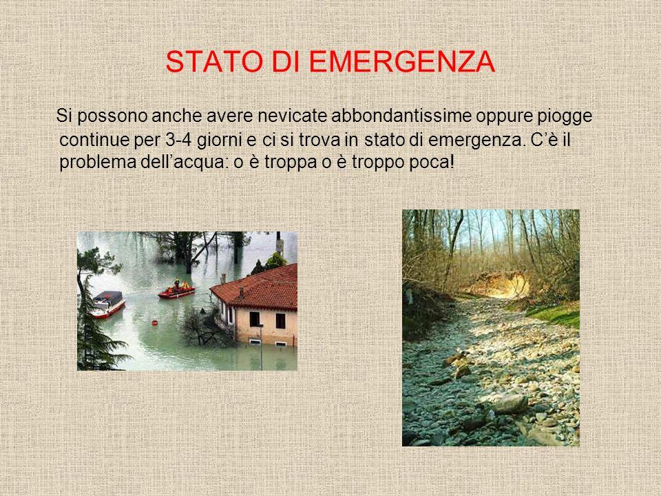 STATO DI EMERGENZA Si possono anche avere nevicate abbondantissime oppure piogge continue per 3-4 giorni e ci si trova in stato di emergenza.