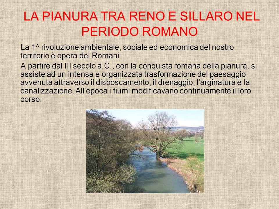 LA PIANURA TRA RENO E SILLARO NEL PERIODO ROMANO La 1^ rivoluzione ambientale, sociale ed economica del nostro territorio è opera dei Romani.