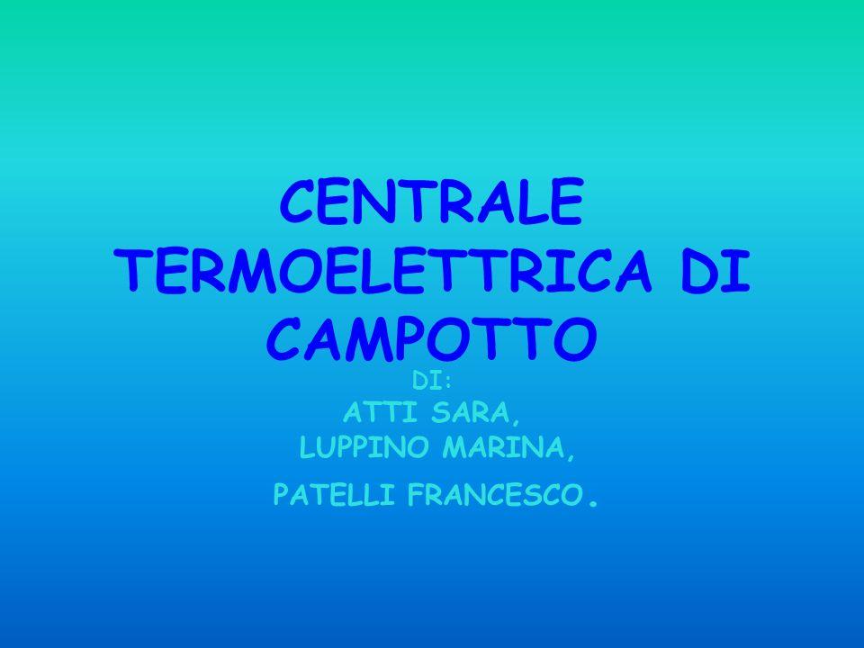 CENTRALE TERMOELETTRICA DI CAMPOTTO DI: ATTI SARA, LUPPINO MARINA, PATELLI FRANCESCO.