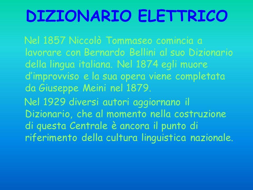 DIZIONARIO ELETTRICO Nel 1857 Niccolò Tommaseo comincia a lavorare con Bernardo Bellini al suo Dizionario della lingua italiana.