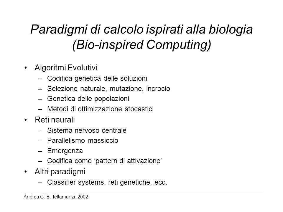Andrea G. B. Tettamanzi, 2002 Paradigmi di calcolo ispirati alla biologia (Bio-inspired Computing) Algoritmi Evolutivi –Codifica genetica delle soluzi