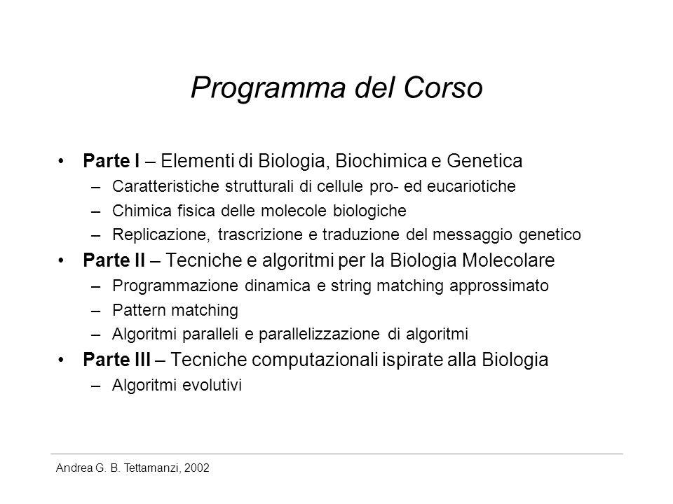 Andrea G. B. Tettamanzi, 2002 Programma del Corso Parte I – Elementi di Biologia, Biochimica e Genetica –Caratteristiche strutturali di cellule pro- e