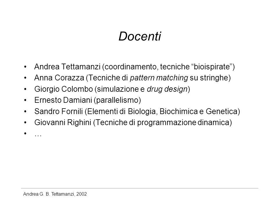 Andrea G. B. Tettamanzi, 2002 Docenti Andrea Tettamanzi (coordinamento, tecniche bioispirate) Anna Corazza (Tecniche di pattern matching su stringhe)