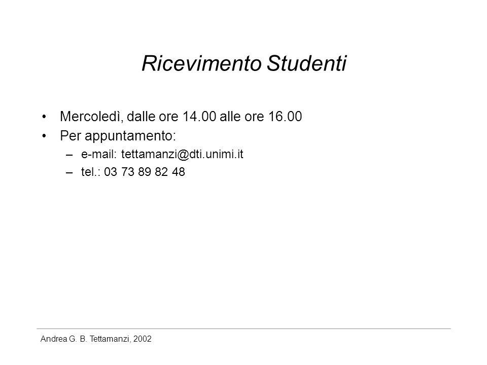 Andrea G. B. Tettamanzi, 2002 Ricevimento Studenti Mercoledì, dalle ore 14.00 alle ore 16.00 Per appuntamento: –e-mail: tettamanzi@dti.unimi.it –tel.: