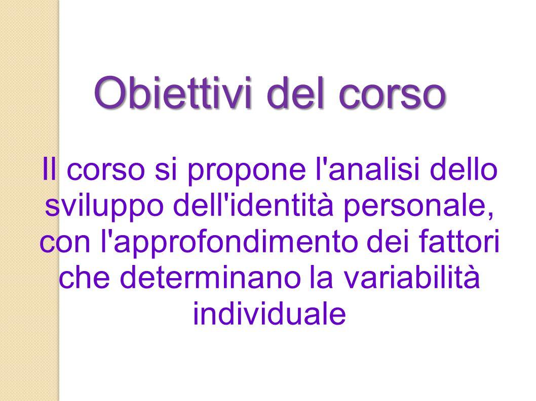 Obiettivi del corso Obiettivi del corso Il corso si propone l'analisi dello sviluppo dell'identità personale, con l'approfondimento dei fattori che de