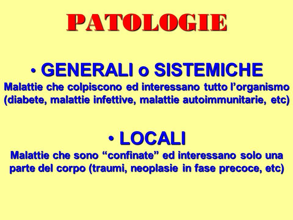 PATOLOGIE GENERALI o SISTEMICHE GENERALI o SISTEMICHE Malattie che colpiscono ed interessano tutto lorganismo (diabete, malattie infettive, malattie a