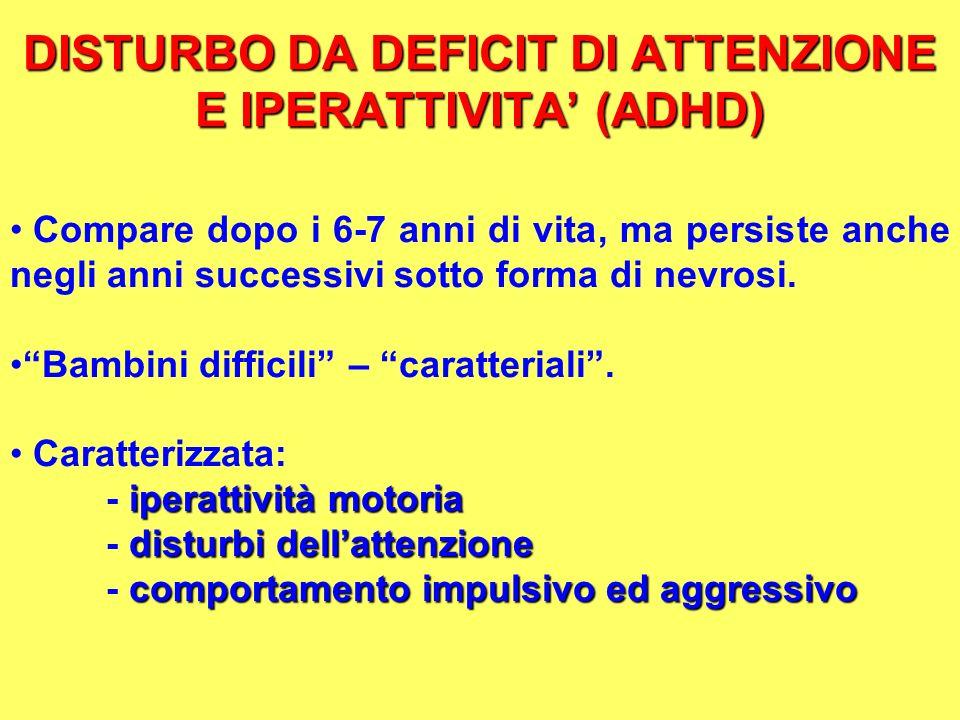 DISTURBO DA DEFICIT DI ATTENZIONE E IPERATTIVITA (ADHD) Compare dopo i 6-7 anni di vita, ma persiste anche negli anni successivi sotto forma di nevros
