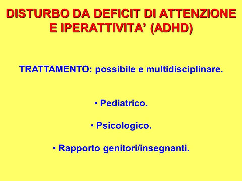 DISTURBO DA DEFICIT DI ATTENZIONE E IPERATTIVITA (ADHD) TRATTAMENTO: possibile e multidisciplinare. Pediatrico. Psicologico. Rapporto genitori/insegna