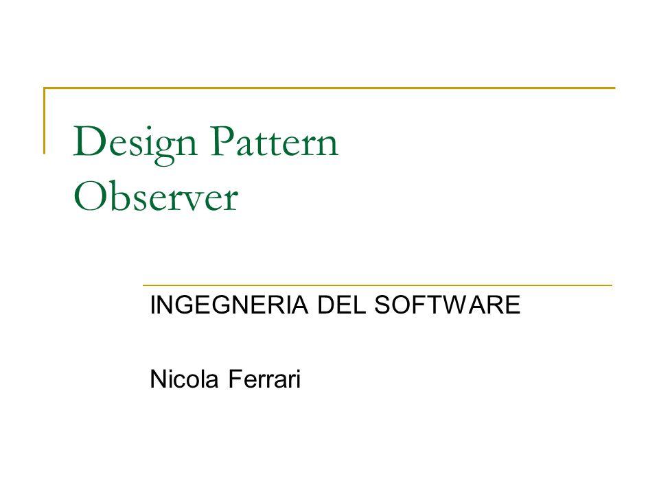 Design Pattern Observer INGEGNERIA DEL SOFTWARE Nicola Ferrari