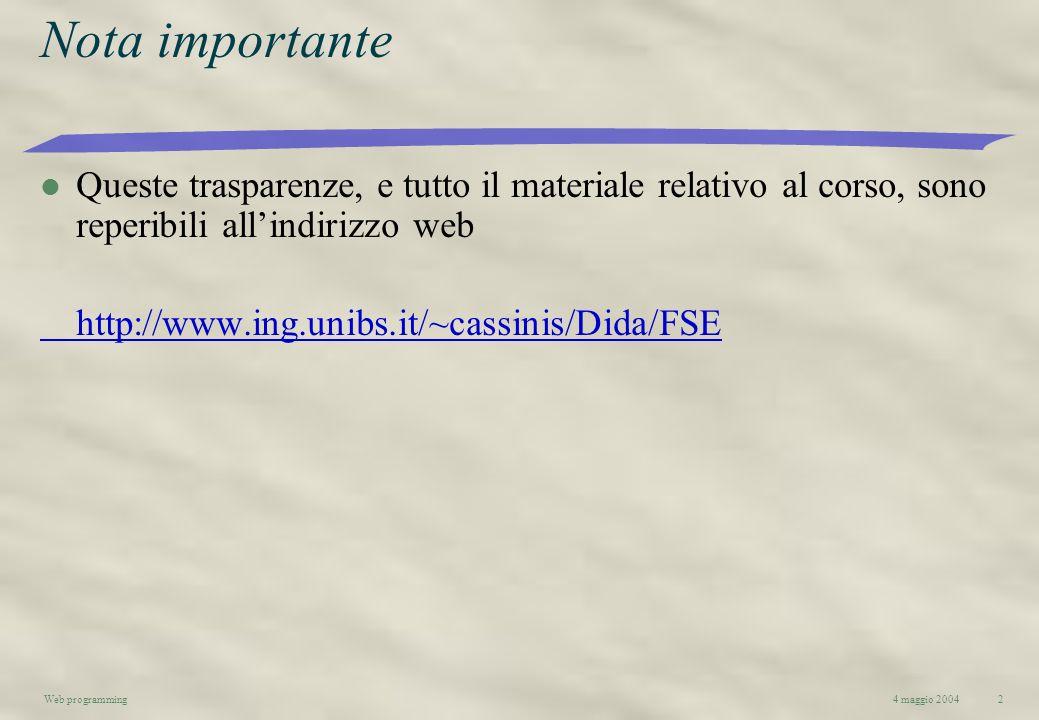4 maggio 2004Web programming2 Nota importante l Queste trasparenze, e tutto il materiale relativo al corso, sono reperibili allindirizzo web http://ww