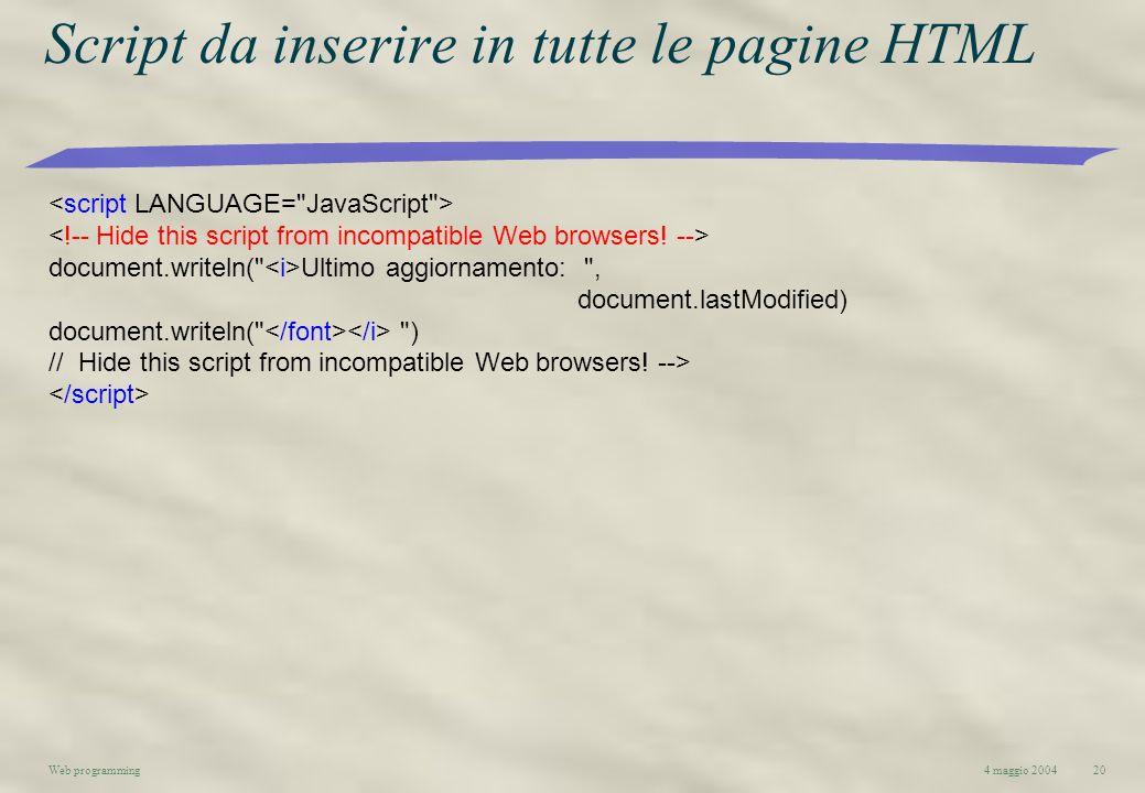 4 maggio 2004Web programming20 Script da inserire in tutte le pagine HTML document.writeln(