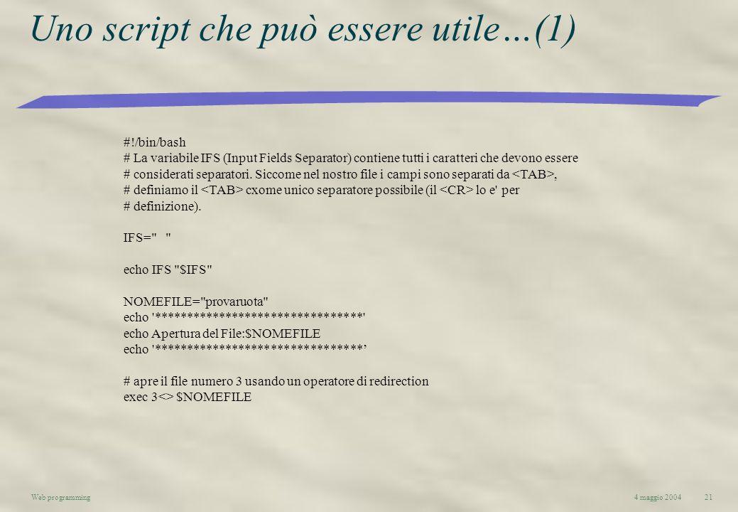 4 maggio 2004Web programming21 Uno script che può essere utile…(1) #!/bin/bash # La variabile IFS (Input Fields Separator) contiene tutti i caratteri