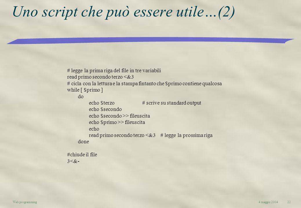 4 maggio 2004Web programming22 Uno script che può essere utile…(2) # legge la prima riga del file in tre variabili read primo secondo terzo <&3 # cicl