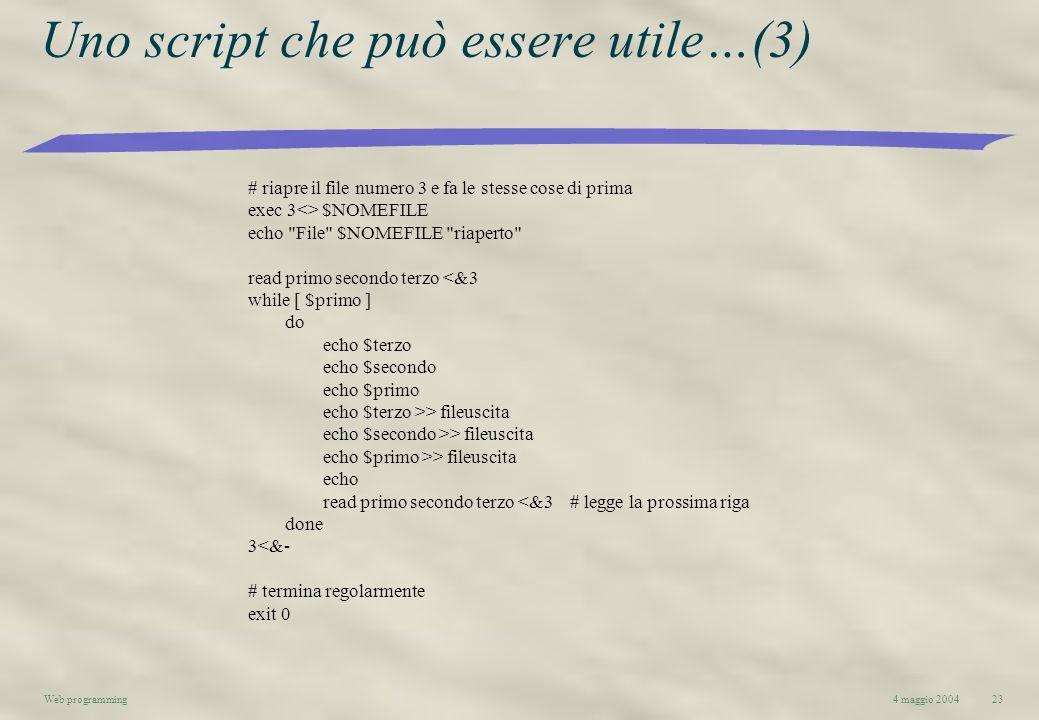 4 maggio 2004Web programming23 Uno script che può essere utile…(3) # riapre il file numero 3 e fa le stesse cose di prima exec 3<> $NOMEFILE echo