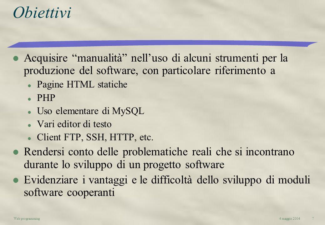 4 maggio 2004Web programming7 Obiettivi l Acquisire manualità nelluso di alcuni strumenti per la produzione del software, con particolare riferimento