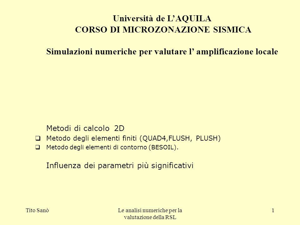 Tito SanòLe analisi numeriche per la valutazione della RSL 1 Metodi di calcolo 2D Metodo degli elementi finiti (QUAD4,FLUSH, PLUSH) Metodo degli eleme