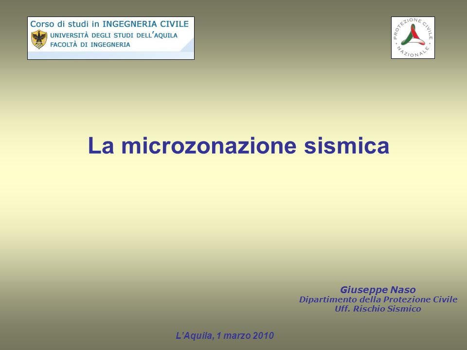 La microzonazione sismica LAquila, 1 marzo 2010 Giuseppe Naso Dipartimento della Protezione Civile Uff. Rischio Sismico