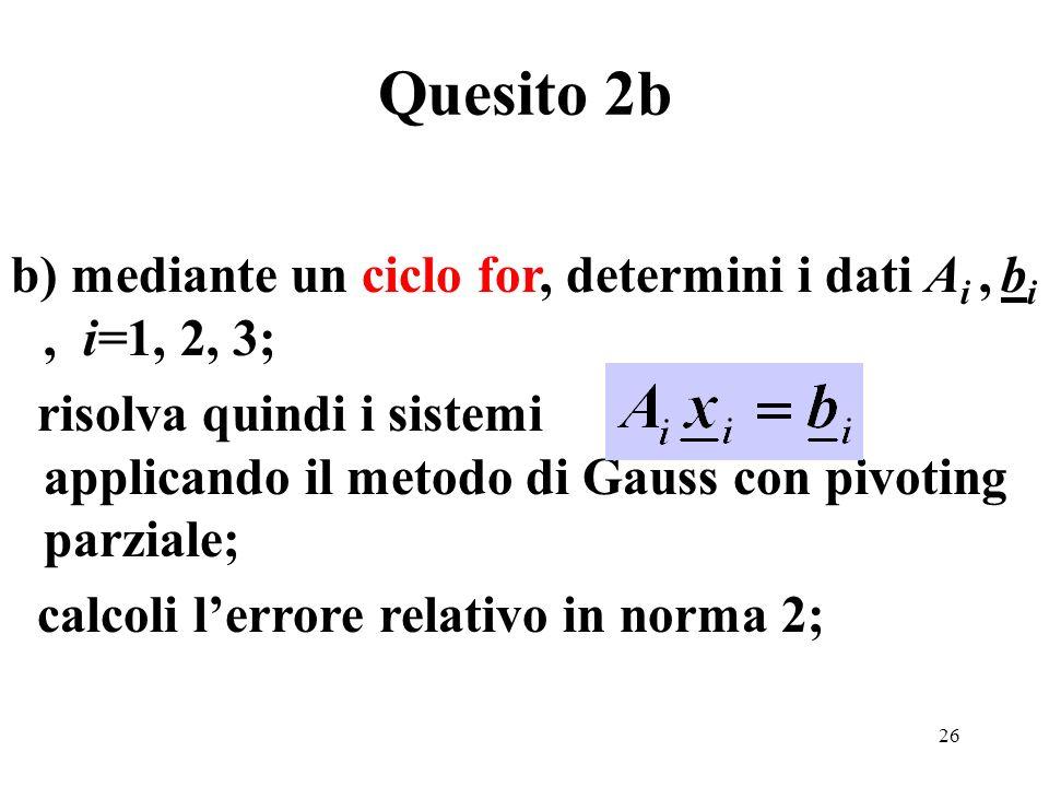 26 b) mediante un ciclo for, determini i dati A i, b i, i=1, 2, 3; risolva quindi i sistemi applicando il metodo di Gauss con pivoting parziale; calco