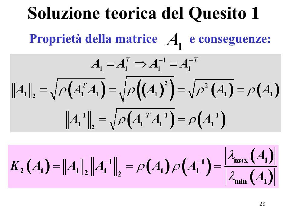 28 Soluzione teorica del Quesito 1 Proprietà della matrice e conseguenze: