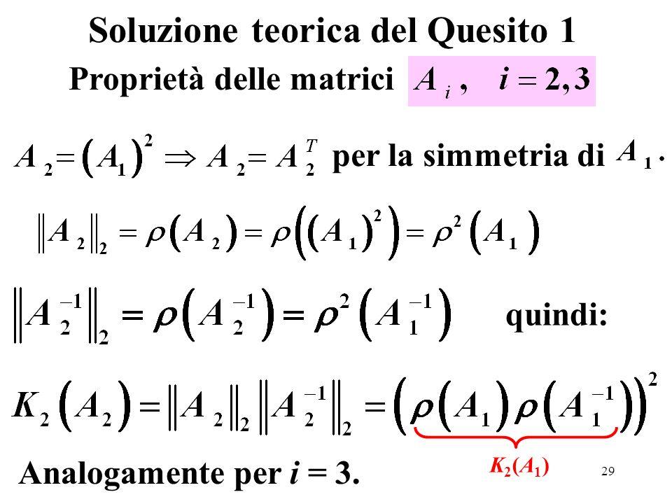 29 Soluzione teorica del Quesito 1 Proprietà delle matrici Analogamente per i = 3.