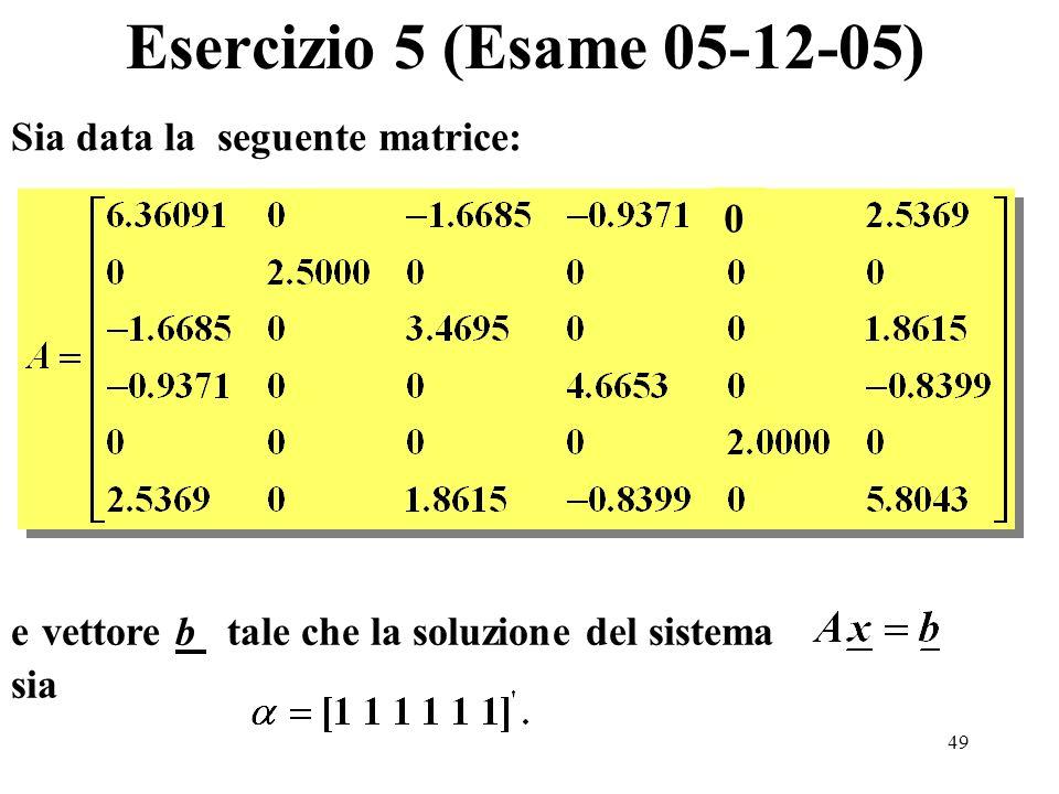 49 Esercizio 5 (Esame 05-12-05) Sia data la seguente matrice: 0 e vettore b tale che la soluzione del sistema sia