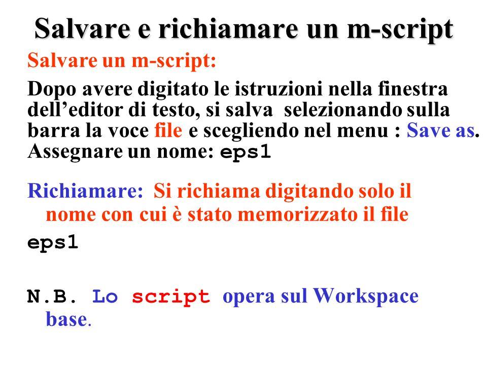 Salvare e richiamare un m-script Richiamare: Si richiama digitando solo il nome con cui è stato memorizzato il file eps1 N.B.