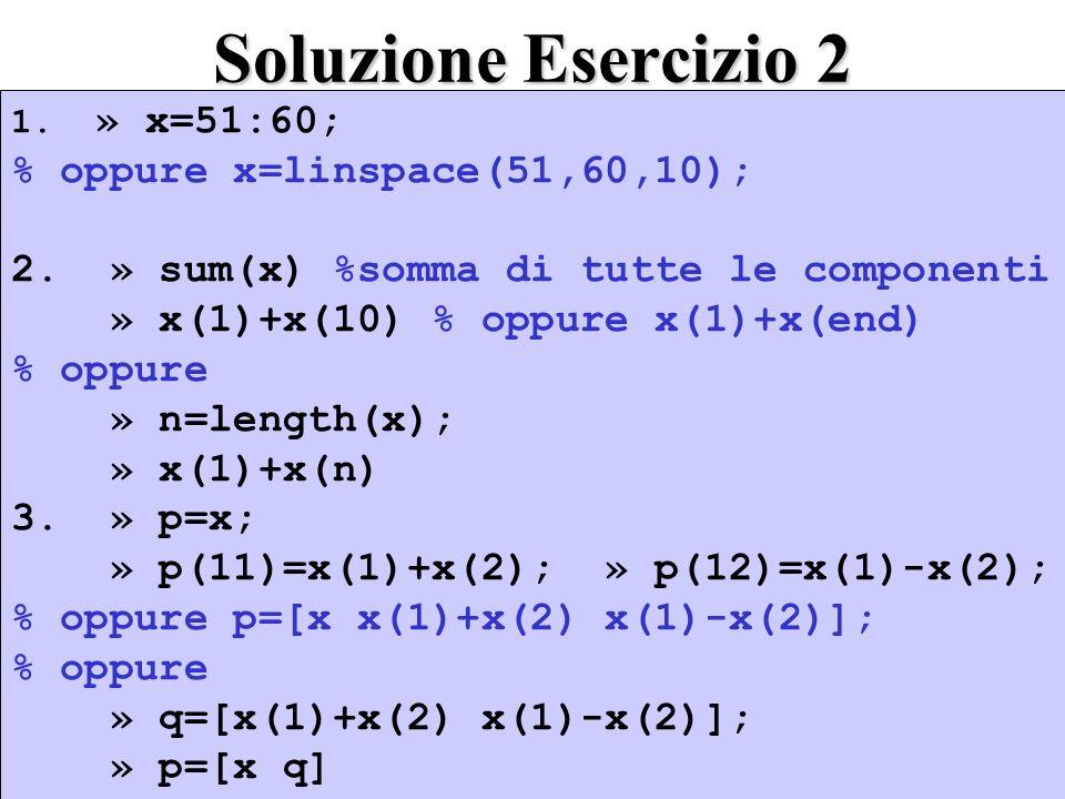 Soluzione Esercizio 2 1.» x=51:60; % oppure x=linspace(51,60,10); 2.