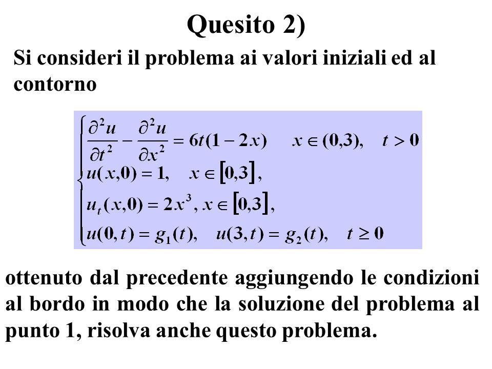 Si consideri il problema ai valori iniziali ed al contorno ottenuto dal precedente aggiungendo le condizioni al bordo in modo che la soluzione del problema al punto 1, risolva anche questo problema.