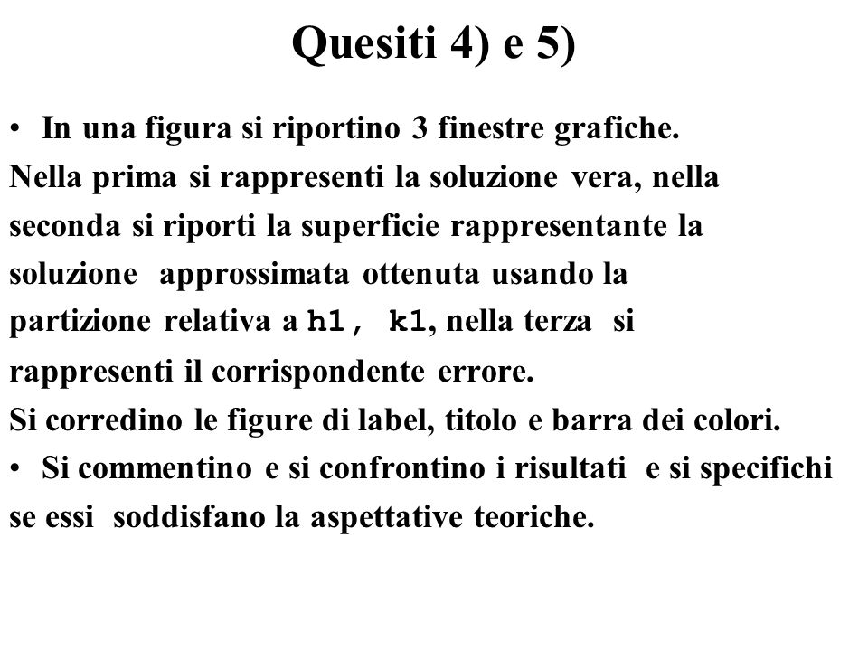 Quesiti 4) e 5) In una figura si riportino 3 finestre grafiche. Nella prima si rappresenti la soluzione vera, nella seconda si riporti la superficie r