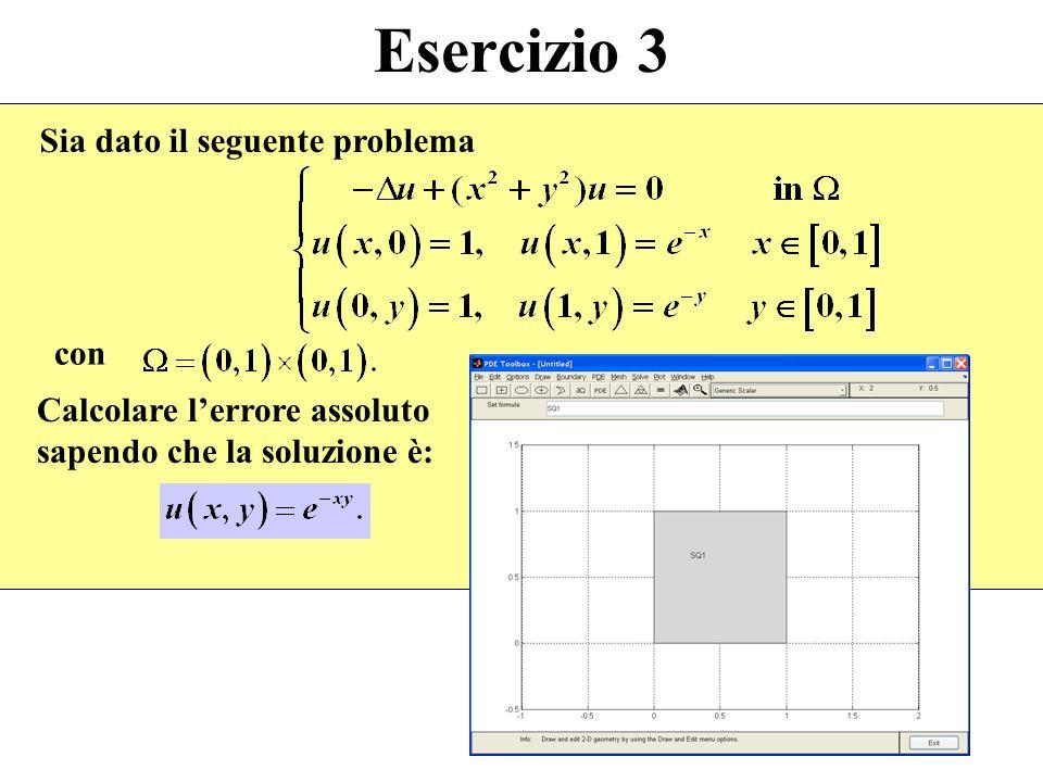 Esercizio 3 Sia dato il seguente problema con Calcolare lerrore assoluto sapendo che la soluzione è: