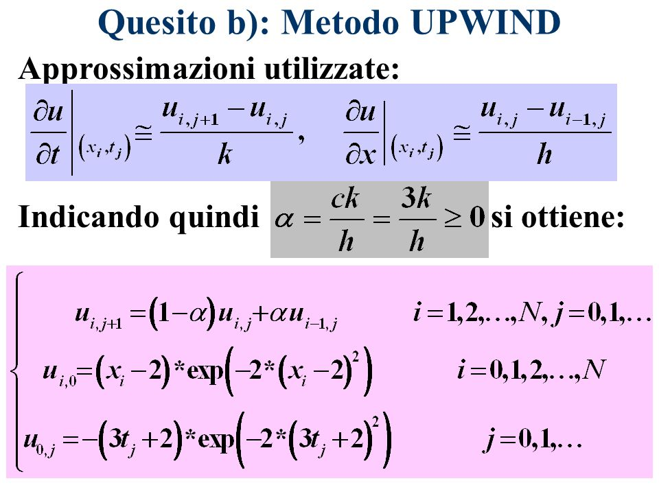 Quesito b): Metodo UPWIND Approssimazioni utilizzate: Indicando quindi si ottiene: