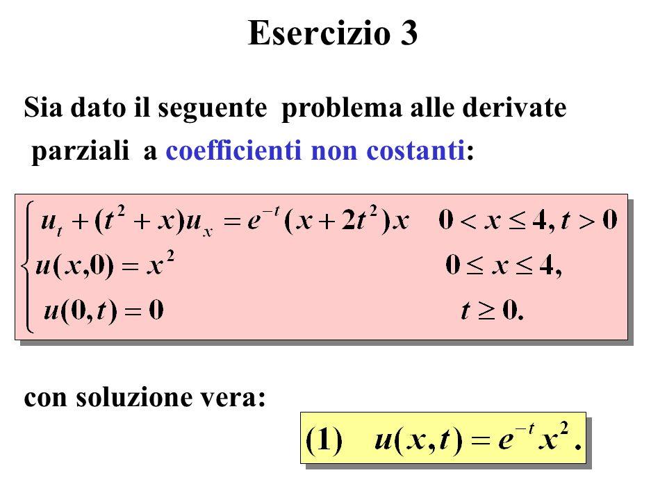 Esercizio 3 Sia dato il seguente problema alle derivate parziali a coefficienti non costanti: con soluzione vera: