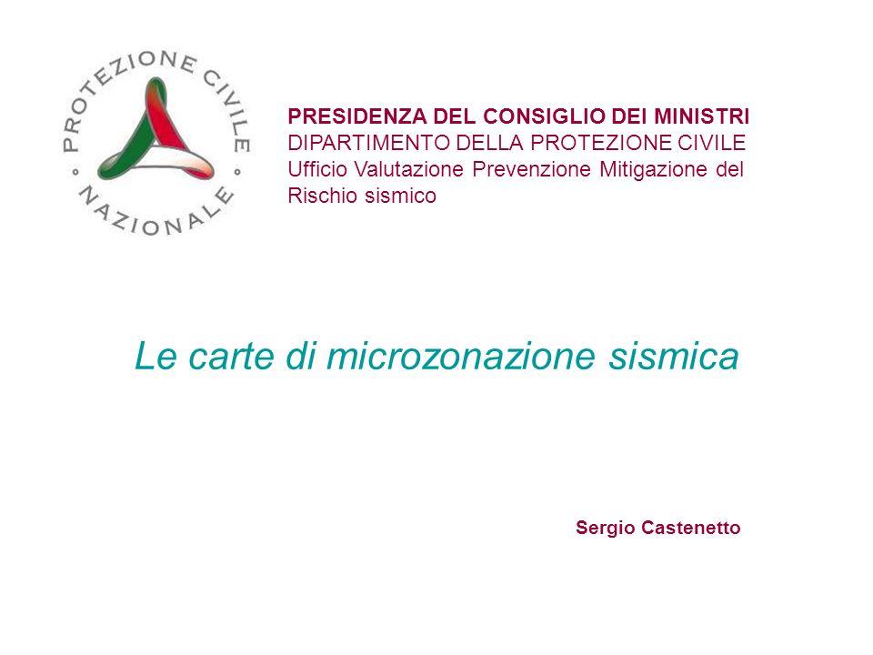 Le carte di microzonazione sismica PRESIDENZA DEL CONSIGLIO DEI MINISTRI DIPARTIMENTO DELLA PROTEZIONE CIVILE Ufficio Valutazione Prevenzione Mitigazi