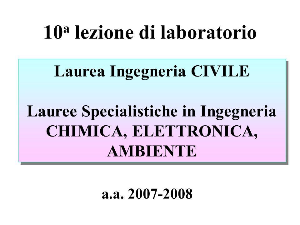 10 a lezione di laboratorio Laurea Ingegneria CIVILE Lauree Specialistiche in Ingegneria CHIMICA, ELETTRONICA, AMBIENTE Laurea Ingegneria CIVILE Laure