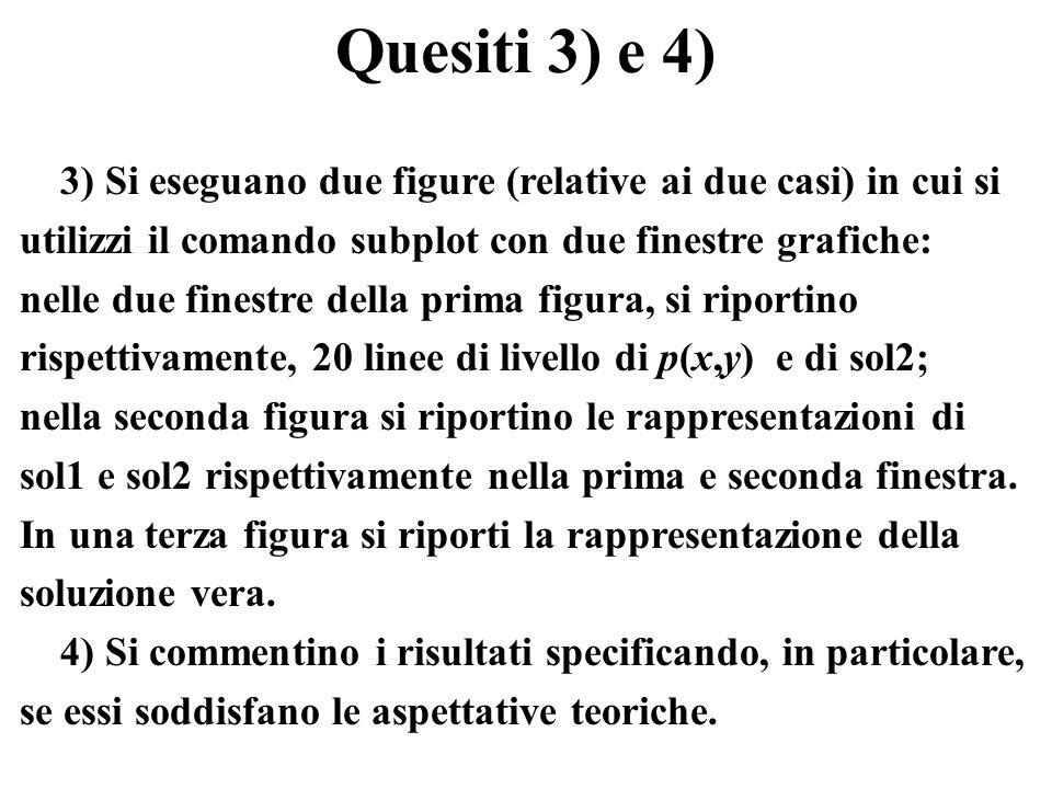 Quesiti 3) e 4) 3) Si eseguano due figure (relative ai due casi) in cui si utilizzi il comando subplot con due finestre grafiche: nelle due finestre d