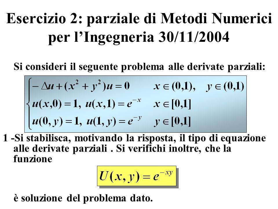 Esercizio 2: parziale di Metodi Numerici per lIngegneria 30/11/2004 Si consideri il seguente problema alle derivate parziali: 1 -Si stabilisca, motiva