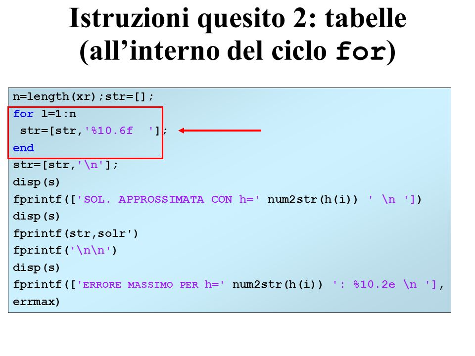 Istruzioni quesito 2: tabelle (allinterno del ciclo for ) n=length(xr);str=[]; for l=1:n str=[str,'%10.6f ']; end str=[str,'\n']; disp(s) fprintf(['SO