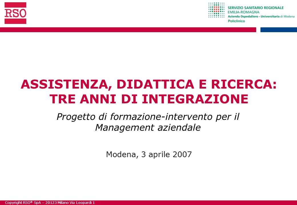 Copyright RSO ® SpA – 20123 Milano Via Leopardi 1 ASSISTENZA, DIDATTICA E RICERCA: TRE ANNI DI INTEGRAZIONE Progetto di formazione-intervento per il M