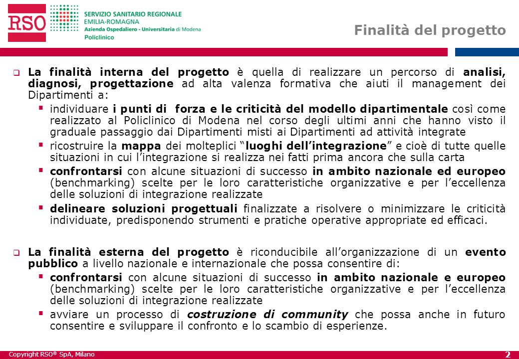 Copyright RSO ® SpA, Milano 2 Finalità del progetto La finalità interna del progetto è quella di realizzare un percorso di analisi, diagnosi, progetta