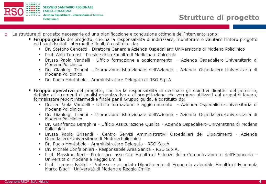 Copyright RSO ® SpA, Milano 4 Strutture di progetto Le strutture di progetto necessarie ad una pianificazione e conduzione ottimale dellintervento son