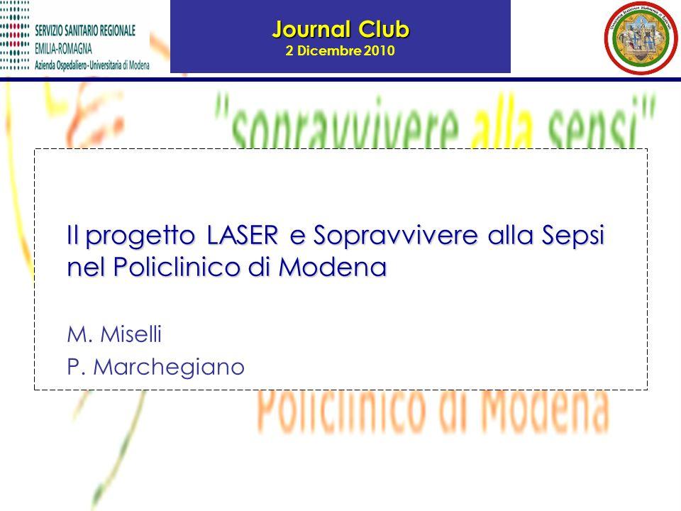 Journal Club Journal Club 2 Dicembre 2010 Il progetto LASER e Sopravvivere alla Sepsi nel Policlinico di Modena M. Miselli P. Marchegiano