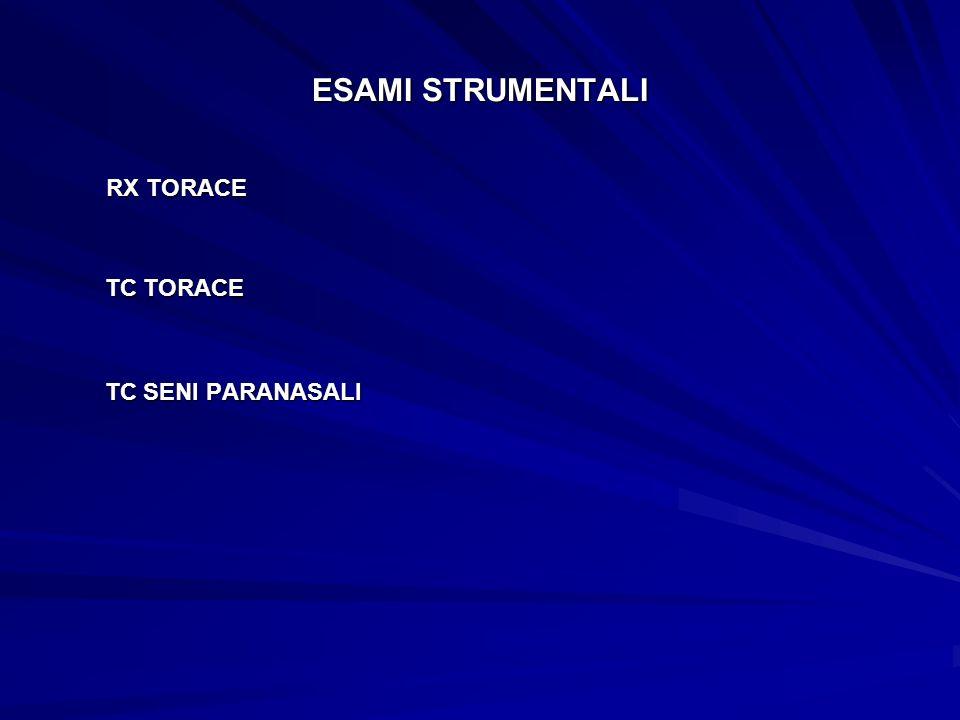 ESAMI STRUMENTALI RX TORACE TC TORACE TC TORACE TC SENI PARANASALI TC SENI PARANASALI
