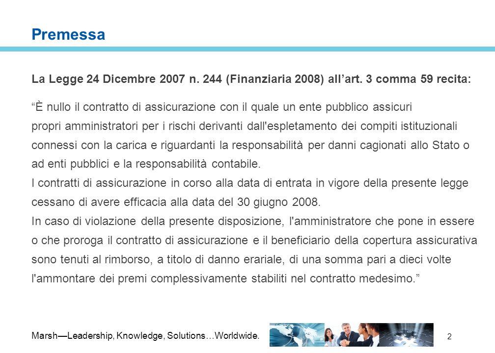 MarshLeadership, Knowledge, Solutions…Worldwide. 2 Premessa La Legge 24 Dicembre 2007 n. 244 (Finanziaria 2008) allart. 3 comma 59 recita: È nullo il