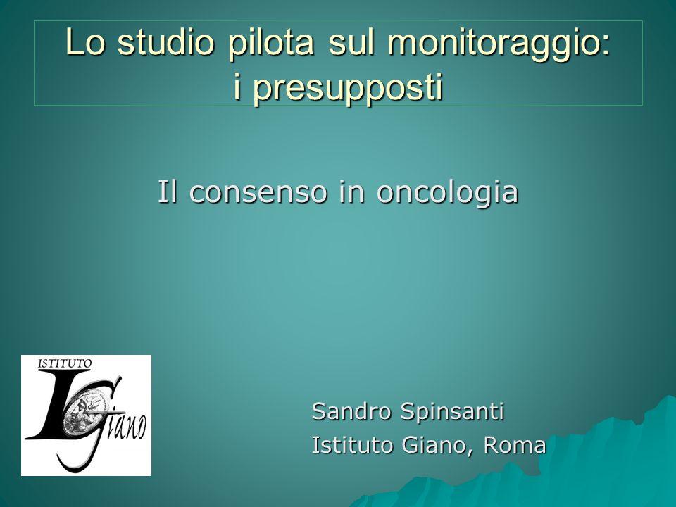Lo studio pilota sul monitoraggio: i presupposti Il consenso in oncologia Sandro Spinsanti Istituto Giano, Roma