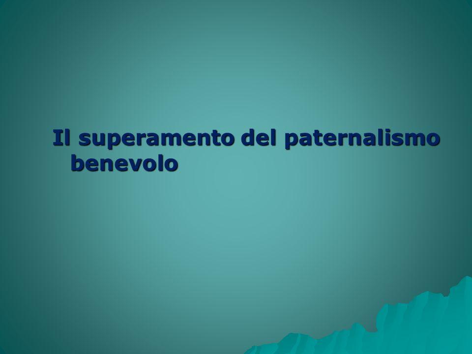 Il superamento del paternalismo benevolo