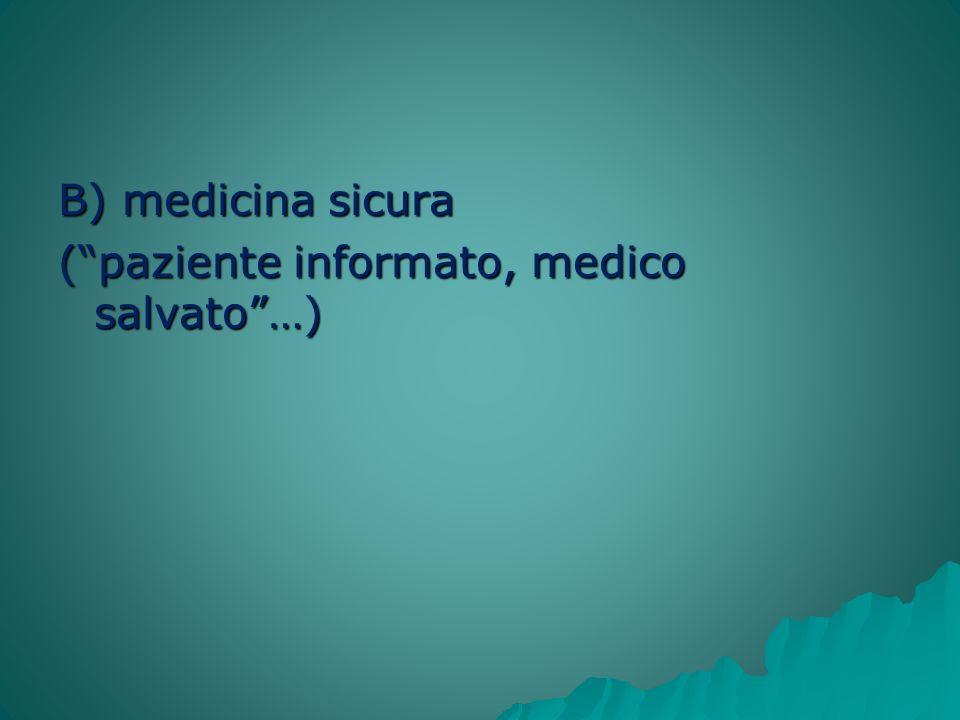 B) medicina sicura (paziente informato, medico salvato…)